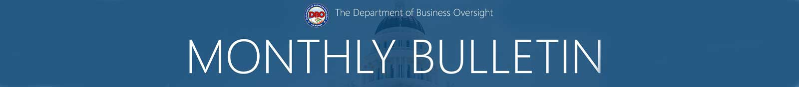 Department of Business Oversight - Monthly Bulletin