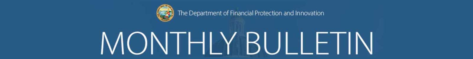 Department of Financial Protection and Innovation Monthly Bulletin
