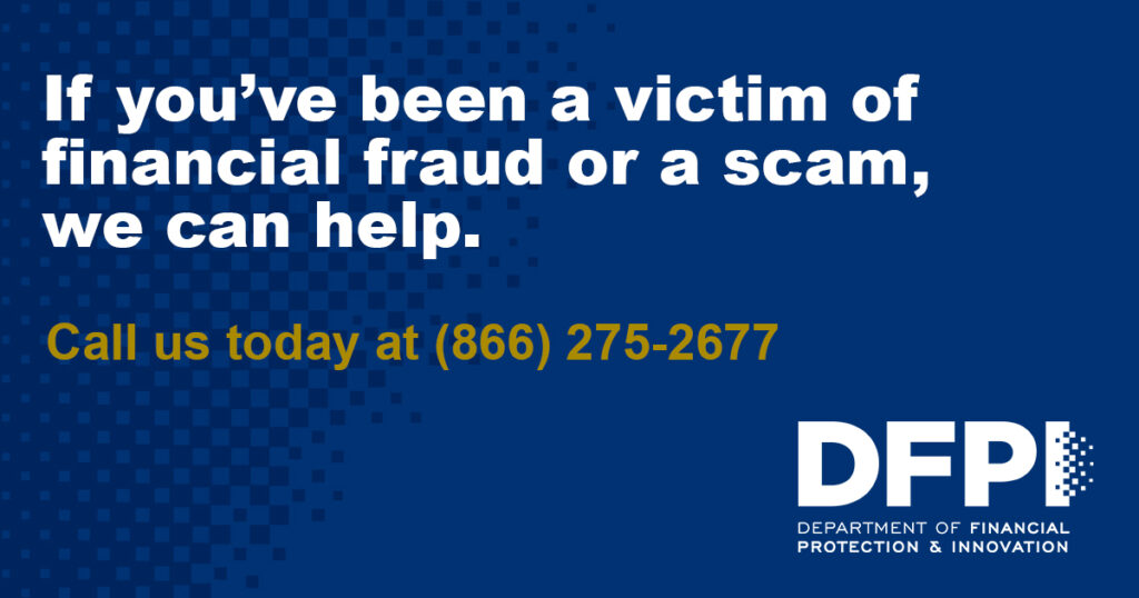 DFPI Social Media Toolkit post - If you've been a victim of financial fraud or a scam, we can help.
